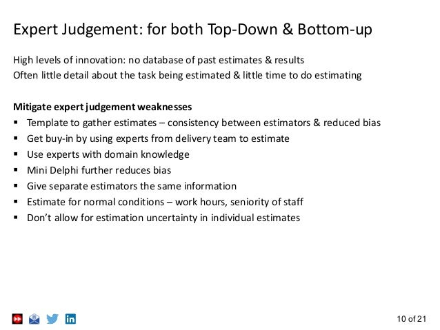 10 of 21 Expert Judgement: for both Top-Down & Bottom-up High levels of innovation: no database of past estimates & result...