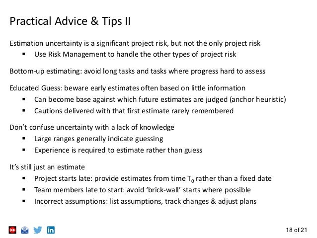 18 of 21 Practical Advice & Tips II Estimation uncertainty is a significant project risk, but not the only project risk  ...