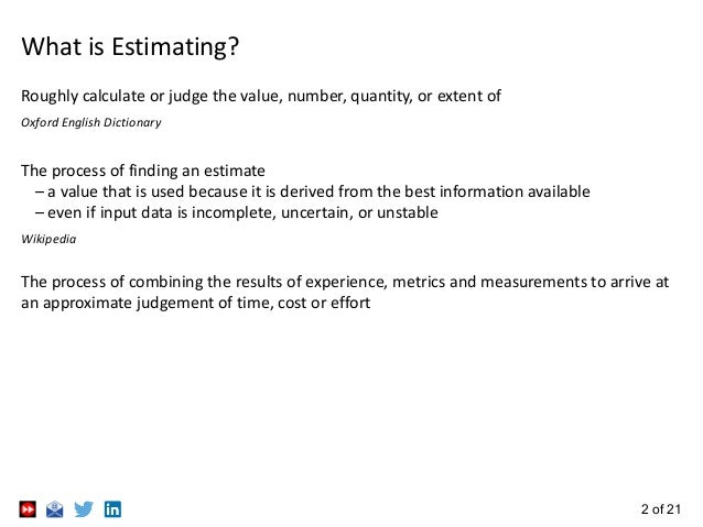 2 of 21 What is Estimating? Roughly calculate or judge the value, number, quantity, or extent of Oxford English Dictionary...