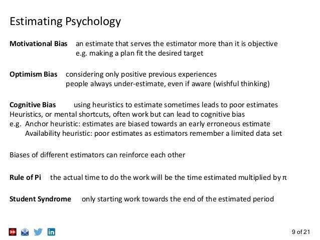 9 of 21 Estimating Psychology Motivational Bias an estimate that serves the estimator more than it is objective e.g. makin...