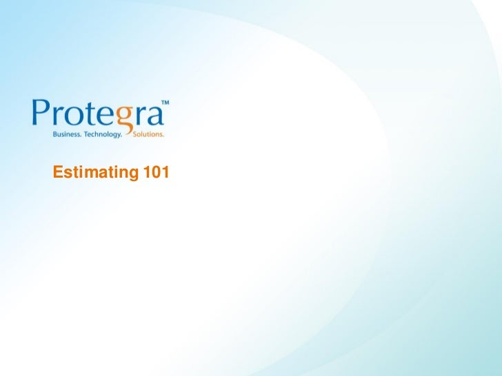 Estimating 101©2008 Protegra Inc. All rights reserved.