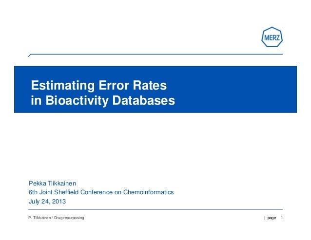 | page 1P. Tiikkainen / Drug repurposing Estimating Error Rates in Bioactivity Databases Pekka Tiikkainen 6th Joint Sheffi...