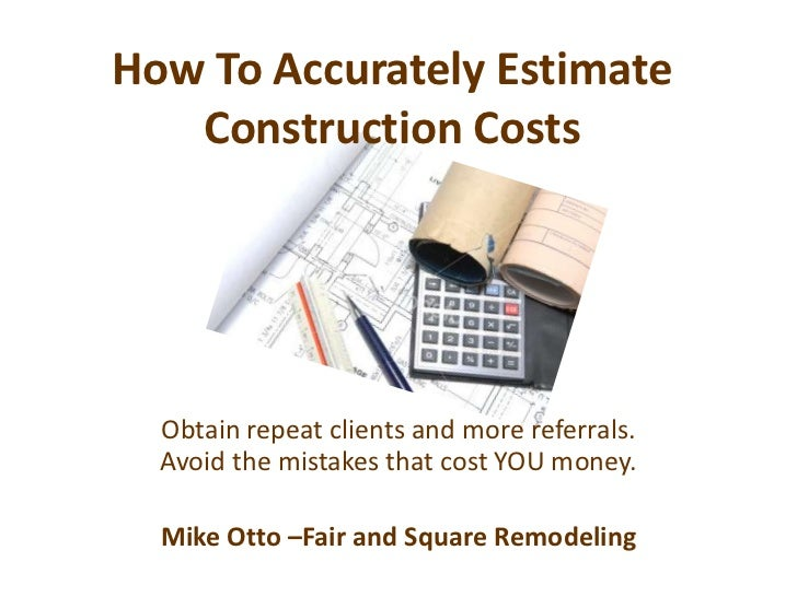 How To Accurately Estimate Construction Costs<br />Obtain repeat clients and more referrals.  Avoid the mistakes that cost...