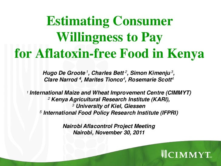Estimating Consumer       Willingness to Payfor Aflatoxin-free Food in Kenya         Hugo De Groote 1, Charles Bett 2, Sim...