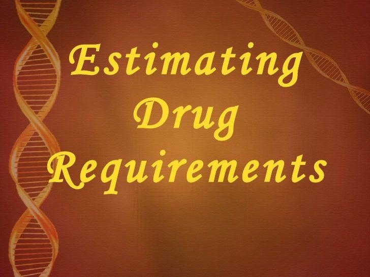 Estimating Drug Requirements