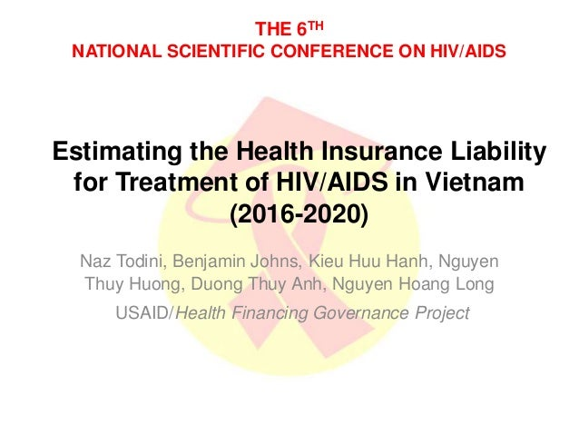 THE 6TH NATIONAL SCIENTIFIC CONFERENCE ON HIV/AIDS Estimating the Health Insurance Liability for Treatment of HIV/AIDS in ...