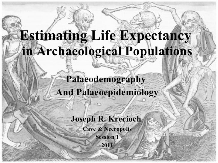 Estimating Life Expectancy  in Archaeological Populations Palaeodemography  And Palaeoepidemiology Joseph R. Krecioch   Ca...