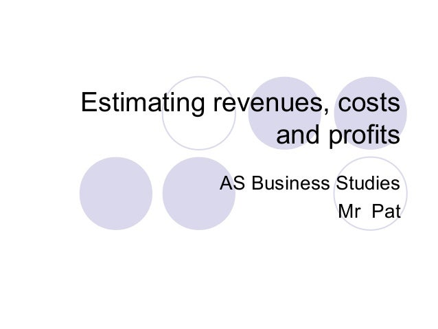 Estimating revenues, costs and profits AS Business Studies Mr Pat