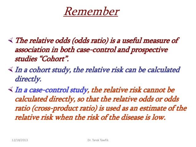 using relative risk in a case-control study Case-control studies are quite common in medical studies in these we select a sam-  odds ratio, hazard ratio and relative risk 63 table 5: examples of rr and or .