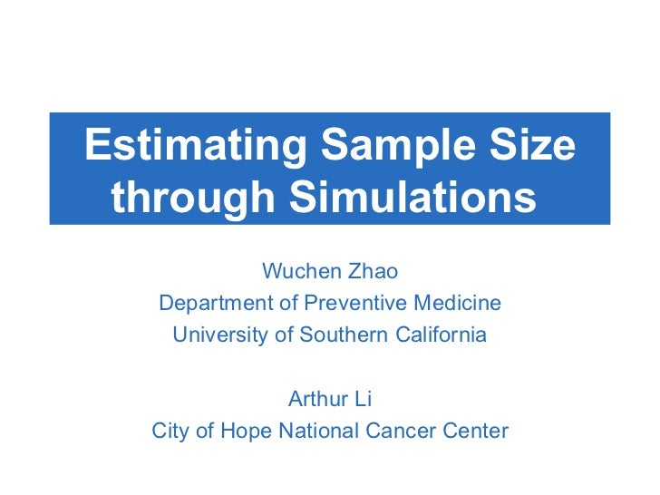 Estimating Sample Size  through Simulations  Wuchen Zhao Department of Preventive Medicine University of Southern Californ...
