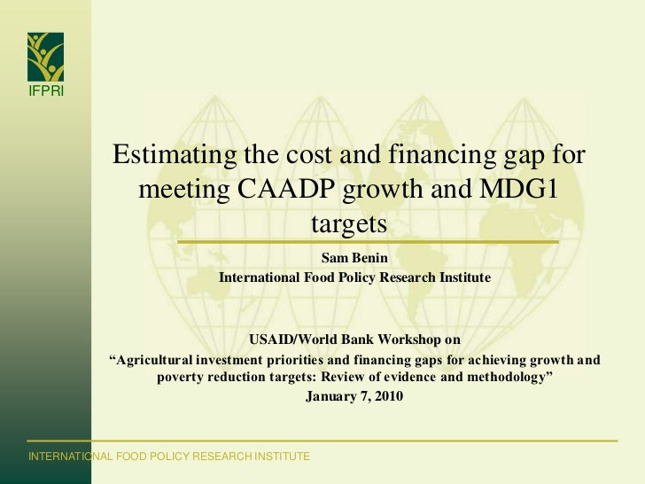 IFPRI             Estimating the cost and financing gap for               meeting CAADP growth and MDG1                   ...