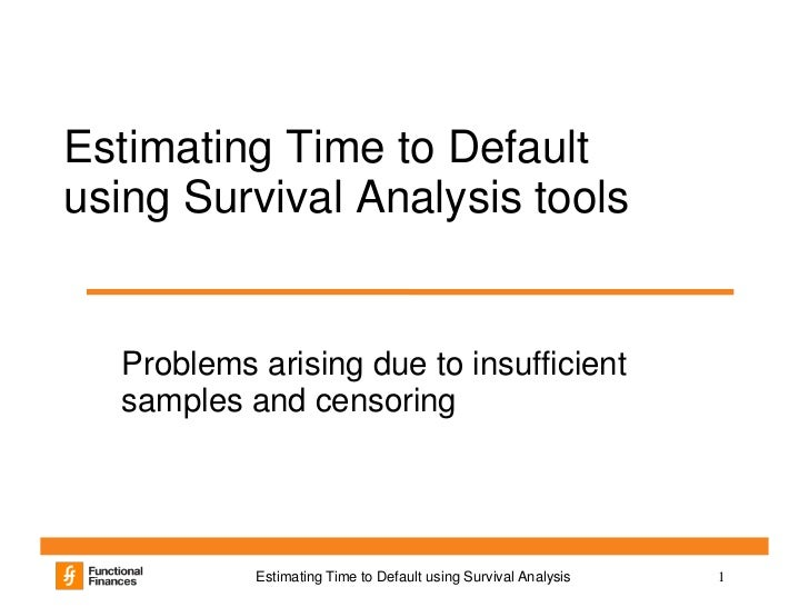 Estimating Time to Defaultusing Survival Analysis tools  Problems arising due to insufficient  samples and censoring      ...
