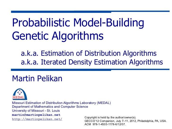 Probabilistic Model-BuildingGenetic Algorithms      a.k.a. Estimation of Distribution Algorithms      a.k.a. Iterated Dens...