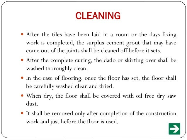 CLEANING  After the tiles have been laid in a room or the days fixing       work is completed, the surplus cement gro...