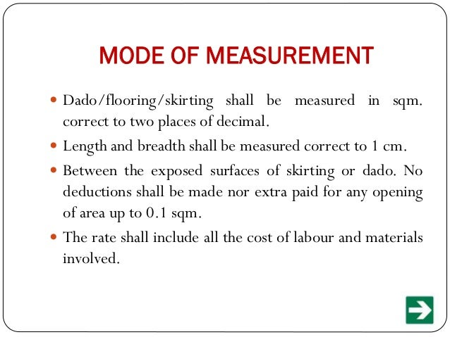 MODE OF MEASUREMENT  Dado/flooring/skirting shall be measured in sqm.  correct to two places of decimal.  Length and bre...