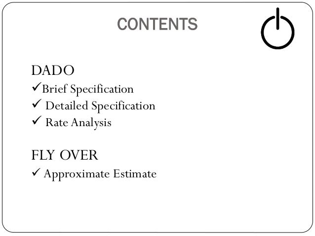 CONTENTS DADO Brief Specification  Detailed Specification  Rate Analysis  FLY OVER  Approximate Estimate