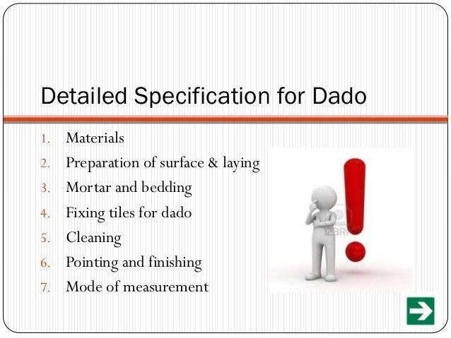 Detailed Specification for Dado 1. Materials 2. Preparation of surface & laying 3. Mortar and bedding 4. Fixing tiles for ...