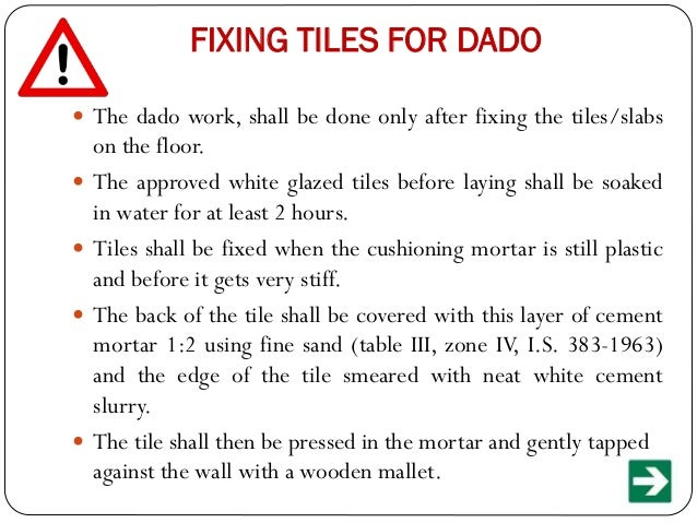 FIXING TILES FOR DADO  The dado work, shall be done only after fixing the tiles/slabs        on the floor. The approv...