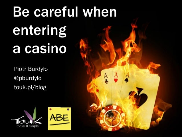 Be careful whenenteringa casinoPiotr Burdyło@pburdylotouk.pl/blog