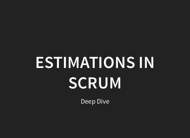 Deep Dive ESTIMATIONS IN SCRUM