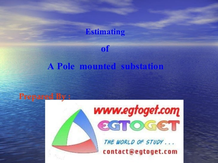 Estimating of A Pole  mounted  substation  Prepared By :