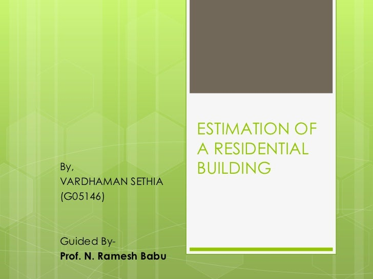 ESTIMATION OF                       A RESIDENTIALBy,                    BUILDINGVARDHAMAN SETHIA(G05146)Guided By-Prof. N....