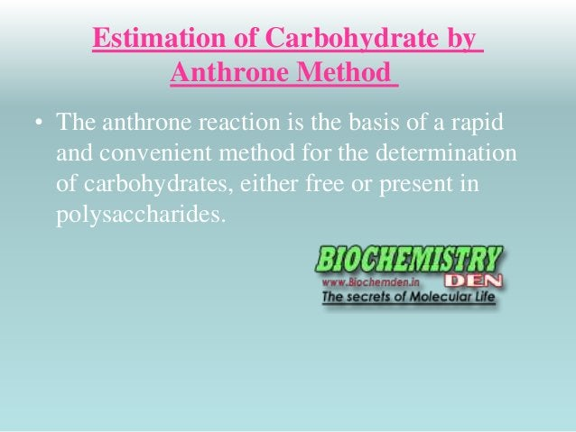Estimation of Carbohydrate by  Anthrone Method  • The anthrone reaction is the basis of a rapid  and convenient method for...
