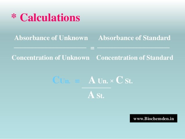 * Calculations  Absorbance of Unknown Absorbance of Standard  =  Concentration of Unknown Concentration of Standard  CUn. ...