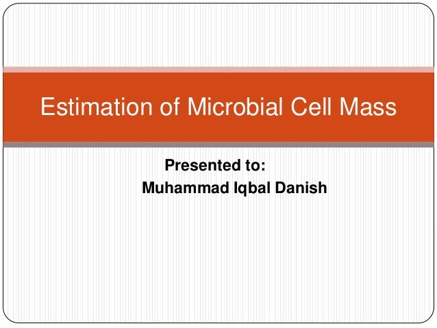 Presented to: Muhammad Iqbal Danish Estimation of Microbial Cell Mass
