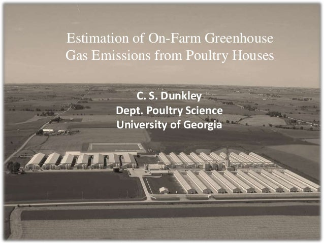 Estimation of On-Farm GreenhouseGas Emissions from Poultry HousesC. S. DunkleyDept. Poultry ScienceUniversity of Georgia