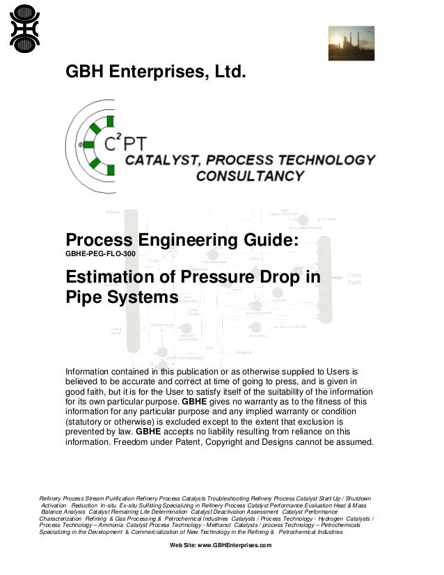 GBH Enterprises, Ltd.  Process Engineering Guide: GBHE-PEG-FLO-300  Estimation of Pressure Drop in Pipe Systems  Informati...