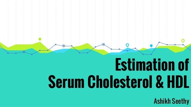Estimation of Serum Cholesterol & HDL Ashikh Seethy
