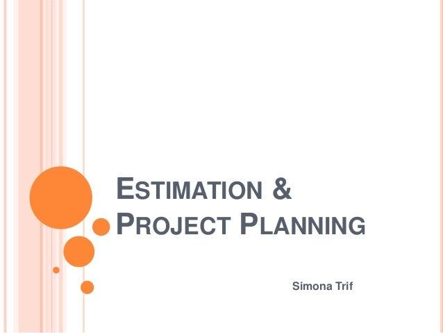 ESTIMATION &PROJECT PLANNING           Simona Trif