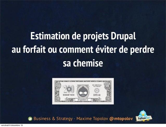 Estimation de projets Drupal au forfait ou comment éviter de perdre sa chemise  Business & Strategy · Maxime Topolov @mtop...