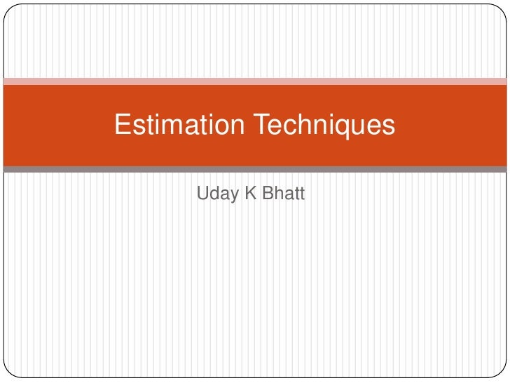 Uday K Bhatt<br />Estimation Techniques<br />