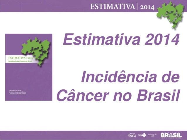 Estimativa 2014 Incidência de Câncer no Brasil