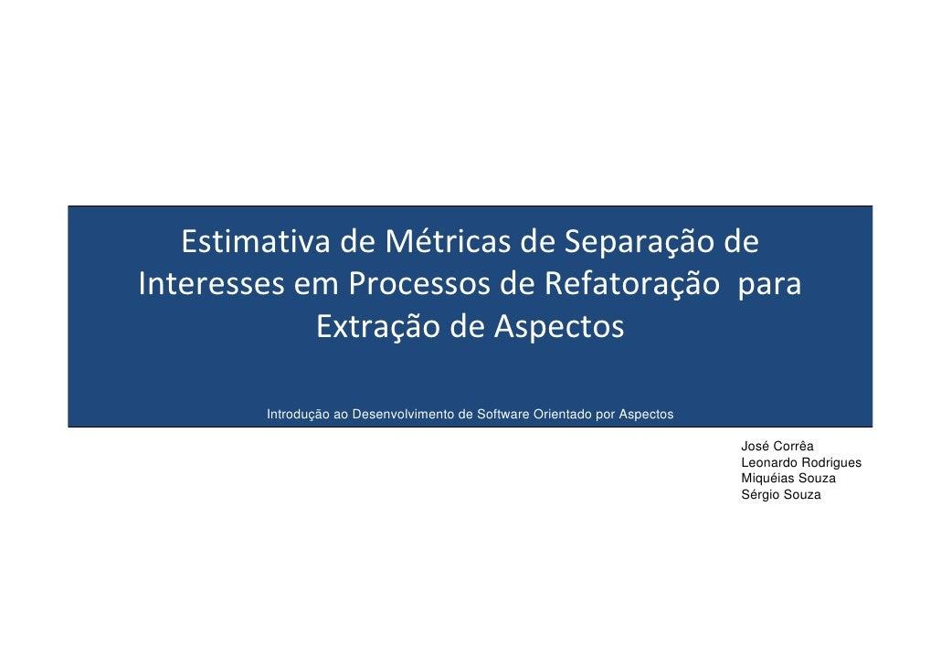 EstimativadeMétricasdeSeparaçãode InteressesemProcessosdeRefatoraçãopara             ExtraçãodeAspectos    ...