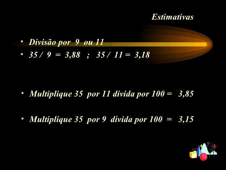 <ul><li>Multiplique 35  por 11 divida por 100 =  3,85 </li></ul><ul><li>Multiplique 35  por 9  divida por 100  =  3,15 </l...