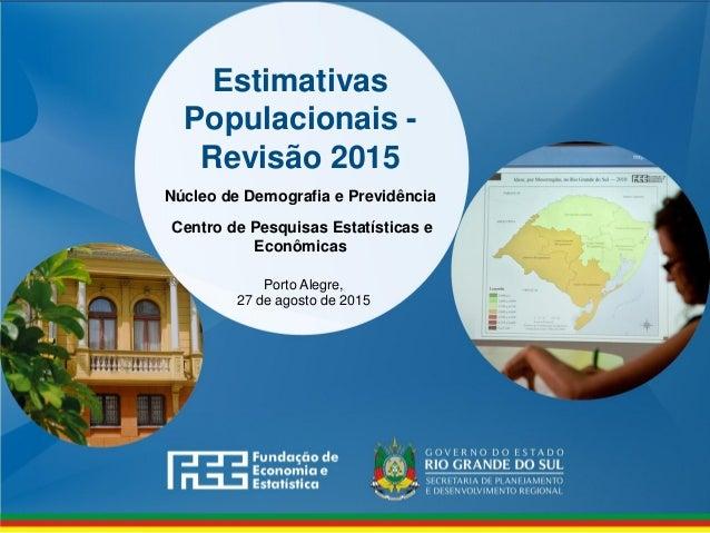Estimativas Populacionais - Revisão 2015 Núcleo de Demografia e Previdência Centro de Pesquisas Estatísticas e Econômicas ...