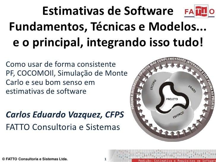 Estimativas de Software Fundamentos, Técnicas e Modelos... e o principal, integrando isso tudo! <br />Como usar de forma c...