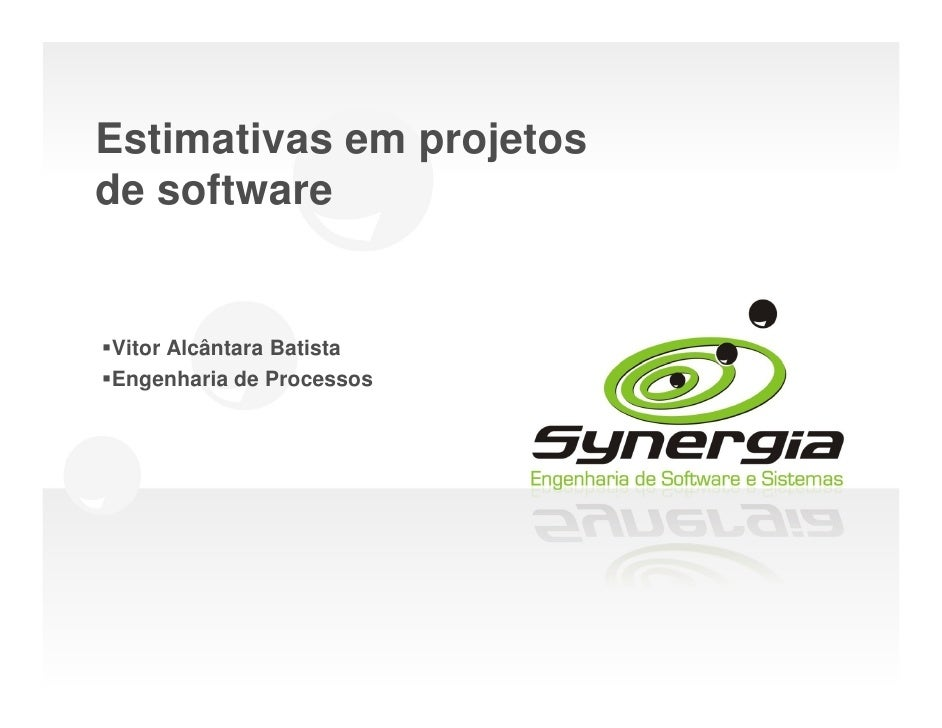 Estimativas em projetos de software   Vitor Alcântara Batista Engenharia de Processos