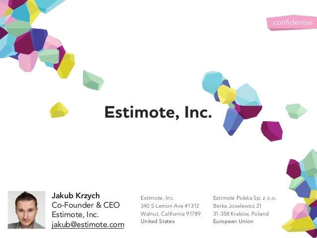 Jakub Krzych Co-Founder & CEO Estimote, Inc. jakub@estimote.com Estimote, Inc. 340 S Lemon Ave #1312 Walnut, California 91...