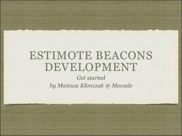 ESTIMOTE BEACONS DEVELOPMENT Get started by Mateusz Klimczak @ Movade