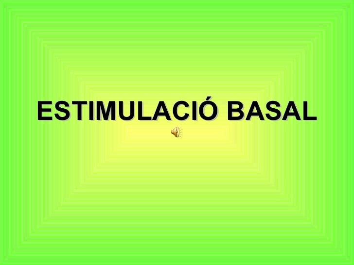 ESTIMULACIÓ BASAL