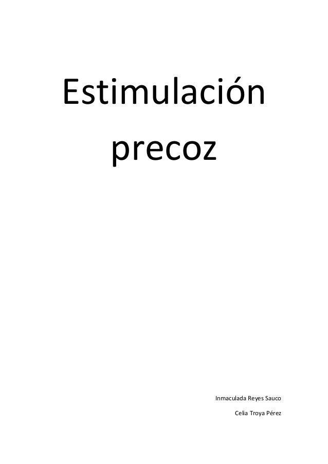 Estimulación precoz  Inmaculada Reyes Sauco Celia Troya Pérez