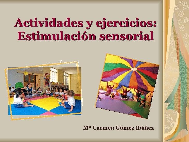 Actividades y ejercicios: Estimulación sensorial Mª Carmen Gómez Ibáñez