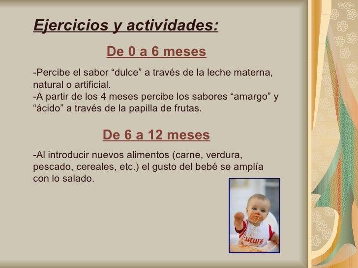 """Ejercicios y actividades: De 0 a 6 meses -Percibe el sabor """"dulce"""" a través de la leche materna, natural o artificial. -A ..."""