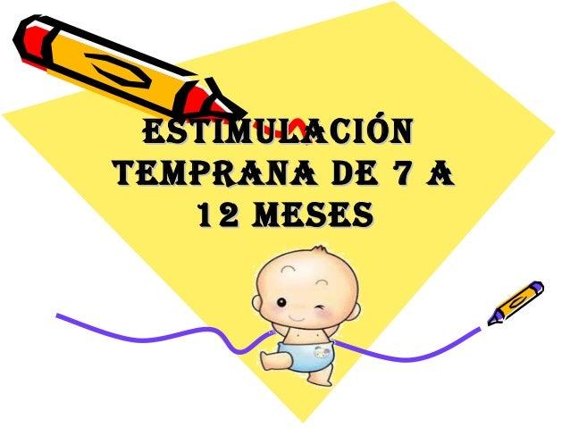 ESTIMULACIÓNESTIMULACIÓN TEMPRANA DE 7 ATEMPRANA DE 7 A 12 MESES12 MESES