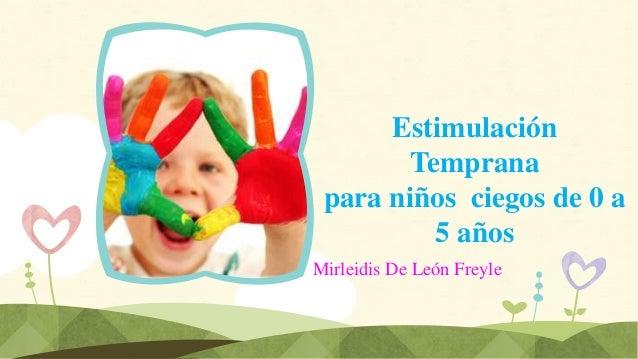 Estimulación Temprana para niños ciegos de 0 a 5 años Mirleidis De León Freyle