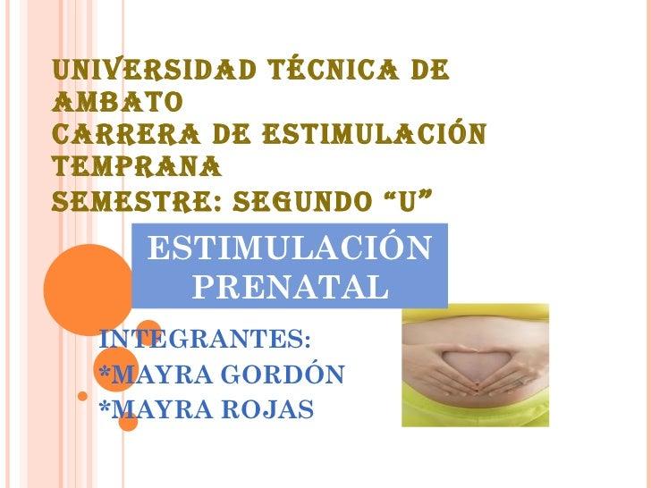 """UNIVERSIDAD TÉCNICA DE AMBATO CARRERA DE ESTIMULACIÓN TEMPRANA SEMESTRE: SEGUNDO """"U """" INTEGRANTES: *MAYRA GORDÓN *MAYRA RO..."""